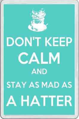 FRIDGE MAGNET Keep Calm theme Alice in wonderland mad as a Hatter fun gift