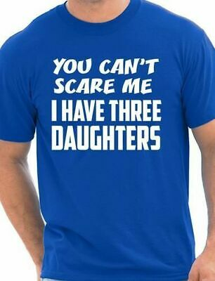 You Can't Scare Me Have Three Daughters Fathers Day Mens T-Shirt Size S-XX