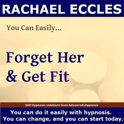Self Hypnosis: Forget Her & Get Fit, Hypnotherapy CD, Rachael Eccles