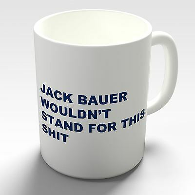 Jack Bauer 24 Wouldn't Stand For This Coffee Mug