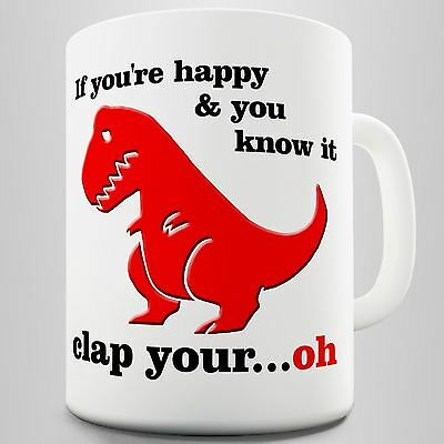 If you're happy and you know it, T-Rex Funny Coffee Mug