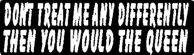 DON/'T TREAD ME ANY DIFFERENTLY THEN YOU WOULD THE QUEEN HELMET STICKER HARD HAT