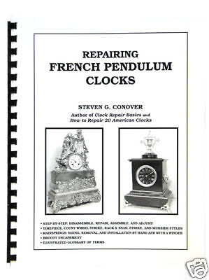 New Repairing French Pendulum Clocks by Steven Conover (BK-120)