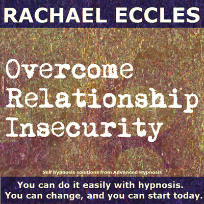 Self Hypnosis Overcome Relationship Insecurity Self Hypnosis CD, Rachael Eccles