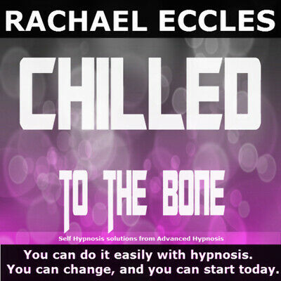 Self Hypnosis: Chilled to The Bone Self Hypnosis CD, Rachael Eccles