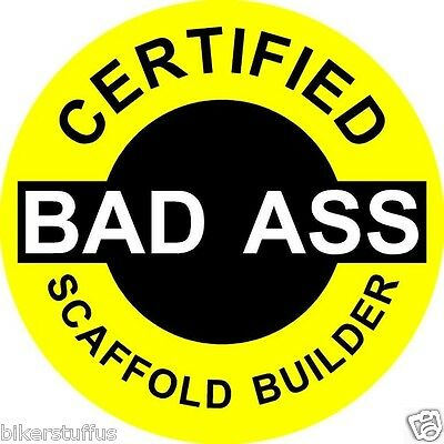 CERTIFIED BAD A$$ SCAFFOLD BUILDER STICKER (LOT OF 3 )