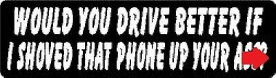Would You Drive Better If I Shoved That Phone Up Your A$$? Helmet Sticker