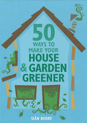 50 Ways to Make Your House & Garden, Sian Berry, New Book