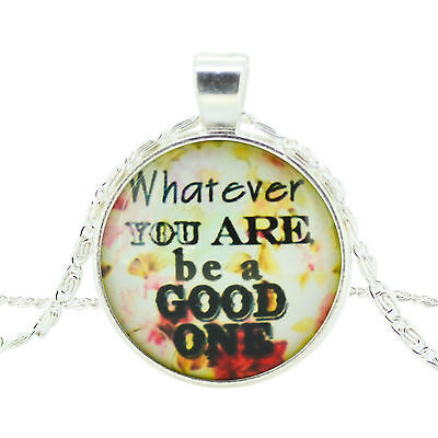 """New Handmade words """"whatever you are be a good one"""" Glass Dome Pendant Necklaces"""