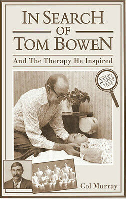 In Search of Tom Bowen - And The Therapy He Inspired - Col Murray -Bowen Therapy
