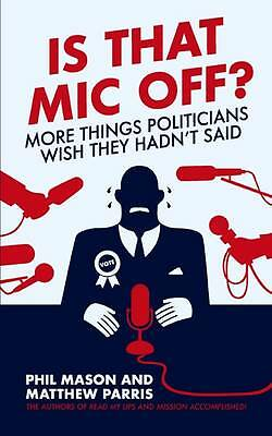 Is That Mic Off? More things politicians wish they hadn't said, New, Phil Mason