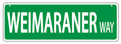 Plastic Street Signs: WEIMARANER WAY   Dogs, Gifts, Decorations