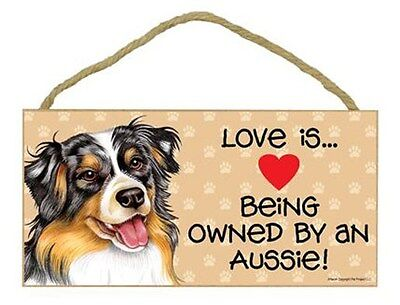 Love is being Owned by  Aussie Australian Shepherd  Sign Plaque Dog gift