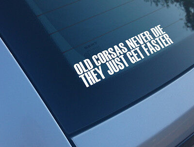 Old Corsas Never Die They Just Get Faster Funny Car Sticker Decal Redtop Gsi Sri