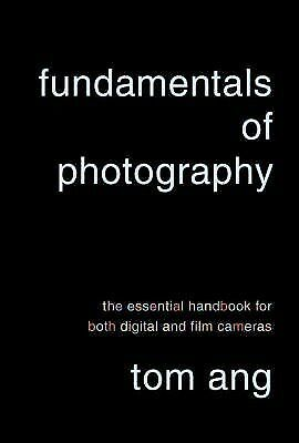 Fundamentals of Photography: The Essential Handbook for Both Digital and Film Ca