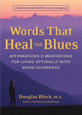 Words That Heal the Blues: Affirmations and Meditations for Living Optimally wit