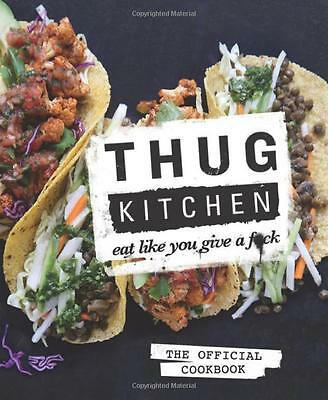 Thug Kitchen The Official Cookbook Eat Like You by Thug Kitchen (Hardcover) CXX