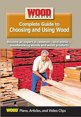 Wood Magazine Complete Guide to Choosing and Using Wood