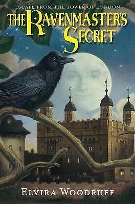 The Ravenmaster's Secret: Escape From The Tower Of London by Elvira Woodruff