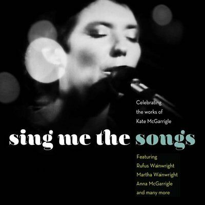 Various Artists : Sing Me the Songs: Celebrating the Works of Kate McGarrigle