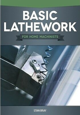 Basic Lathework for Home Machinists Book 2013 * NEW 1088