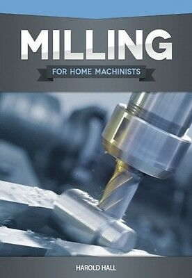 Milling for Home Machinists Book 2012 * NEW 1084
