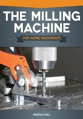 The Milling Machine for Home Machinists Book 2013 * NEW 1085