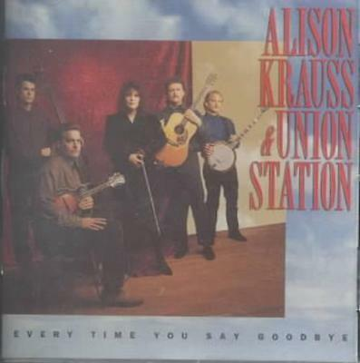 Alison Krauss & Union Station - Every Time You Say Goodbye New Cd