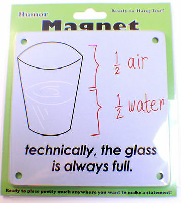 Technically The Glass Is Always Full Refridgerator Magnet #Mag23