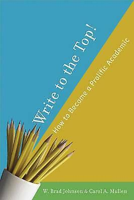 Write to the Top!: How to Become a Prolific Academic: How to Be a Prolific Acade