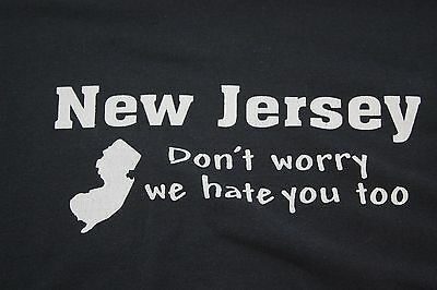 """Medium New Jersey T shirt """"Don't worry we hate you too"""""""