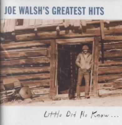 Joe Walsh's Greatest Hits: Little Did He Know... New Cd