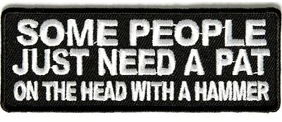 Some People Need A Pat On The Head With A Hammer Iron/Sew on Biker Patch 4x1.5in