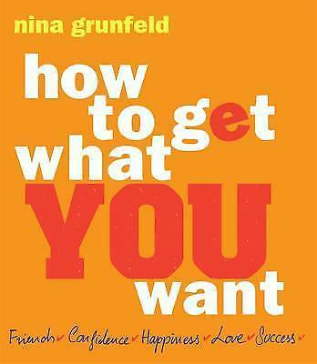 How To Get What You Want by Nina Grunfeld (Paperback, 2010)