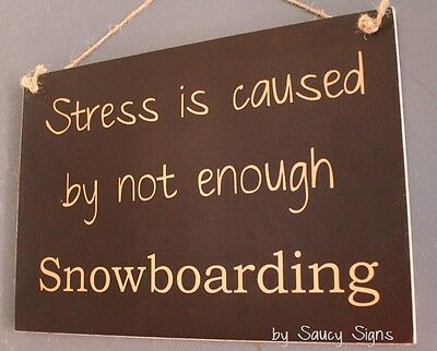 Stress Snowboarding Sign ~ Boots Binding Snowboard Goggles Helmet Clothing