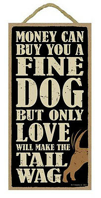 """Money Can Buy a Fine Dog Only Love Will Make Tail Wag Sign Plaque 5"""" x 10"""" gift"""