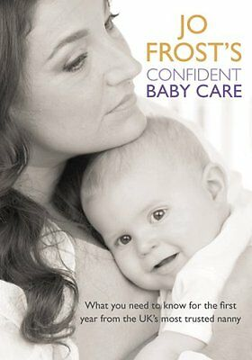 Jo Frost's Confident Baby Care: What you need to know for the first year from t