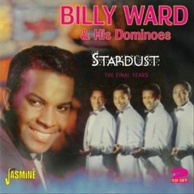 Billy Ward & The Dominoes - Stardust: The Final Years New Cd