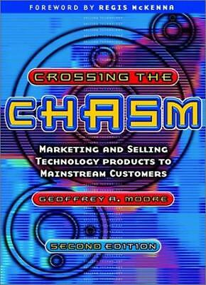 Crossing the Chasm: Marketing and Selling Technology Products to Mainstream Cus