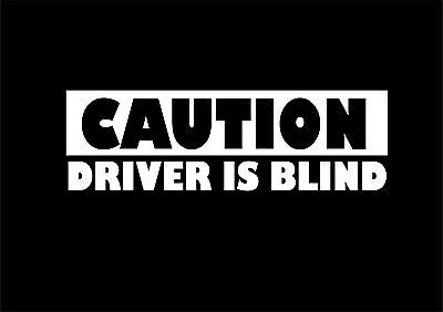 W079 CAUTION DRIVER IS BLIND  Funny Car,Van,Bumper,Window Vinyl Decal Sticker