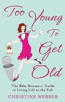 Too Young to Get Old: The Baby Boomers' Guide to Living Life to the Full,New Con