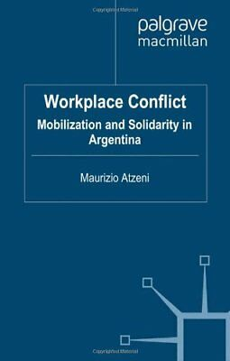 Workplace Conflict: Mobilization and Solidarity in Argentina by Dr Maurizio Atze