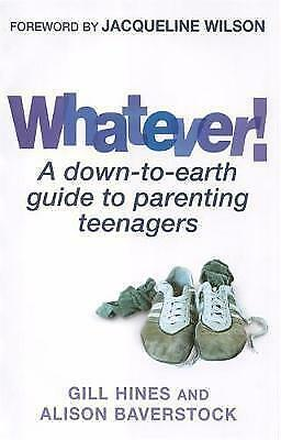 Whatever!: A down-to-earth guide to parenting teenagers by Hines, Gill, Baversto