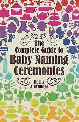 The Complete Guide to Baby Naming Ceremonies (How to Books) by Alexander, Becky