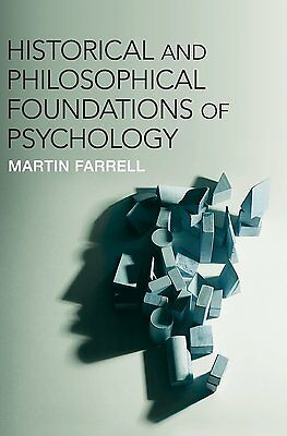 Historical and Philosophical Foundations of Psychology by Farrell, Martin
