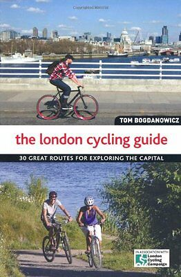 The London Cycling Guide: 30 Great Routes for Exploring the Capital By Tom Bogd