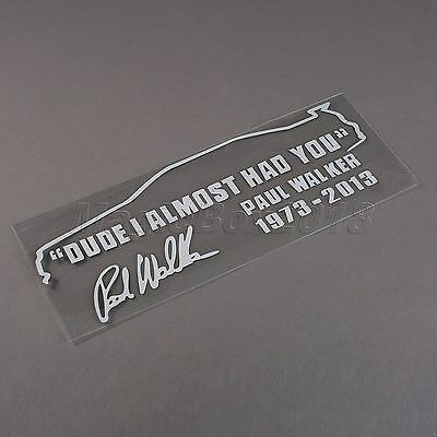 DUDE I ALMOST HAD YOU PAUL WALKER Cool Auto CAR JDM DECAL Window Stickers White