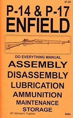 Enfield Rifles P14 P17  P-14  P17 Do Everything Manual DISASSEMBLY CARE BOOK NEW