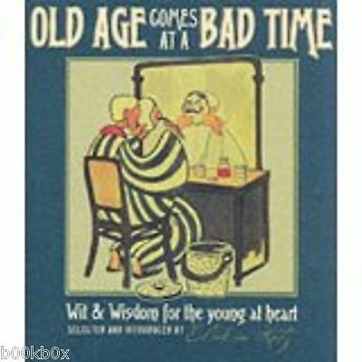 Old Age Comes at a Bad Time: Wit and Wisdom for the Young at Heart - New Book
