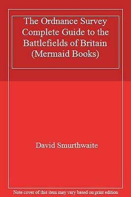 The Ordnance Survey Complete Guide to the Battlefields of Britain (Mermaid Book